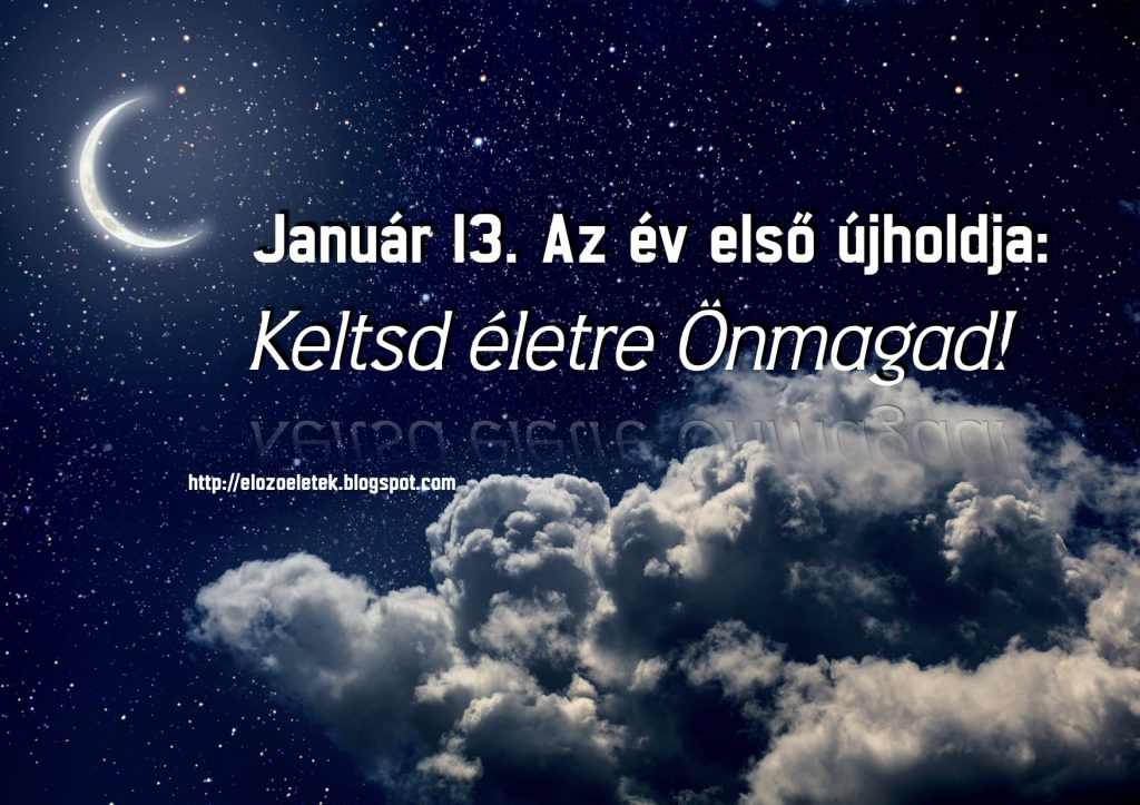13 1024x723 - Január 13. Az év első újholdja: Keltsd életre Önmagad!
